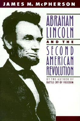 Abraham Lincoln and the Second American Revolution By McPherson, James M.